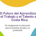 El Futuro del Aprendizaje, el Trabajo y el Talento en Costa Rica