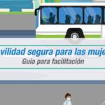 """""""Movilidad segura para mujeres"""" Guía para la facilitación"""